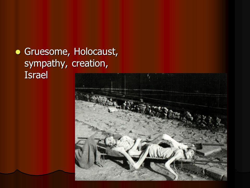 Gruesome, Holocaust, sympathy, creation, Israel Gruesome, Holocaust, sympathy, creation, Israel