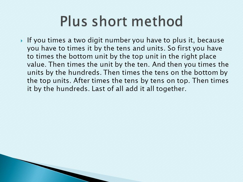 Non plus short method!!!: In order to succeed the short method you need toknow your times tables, because you may have to comeacross hard questions. N