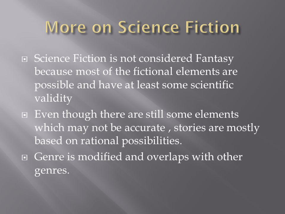  Science Fiction is not considered Fantasy because most of the fictional elements are possible and have at least some scientific validity  Even thou