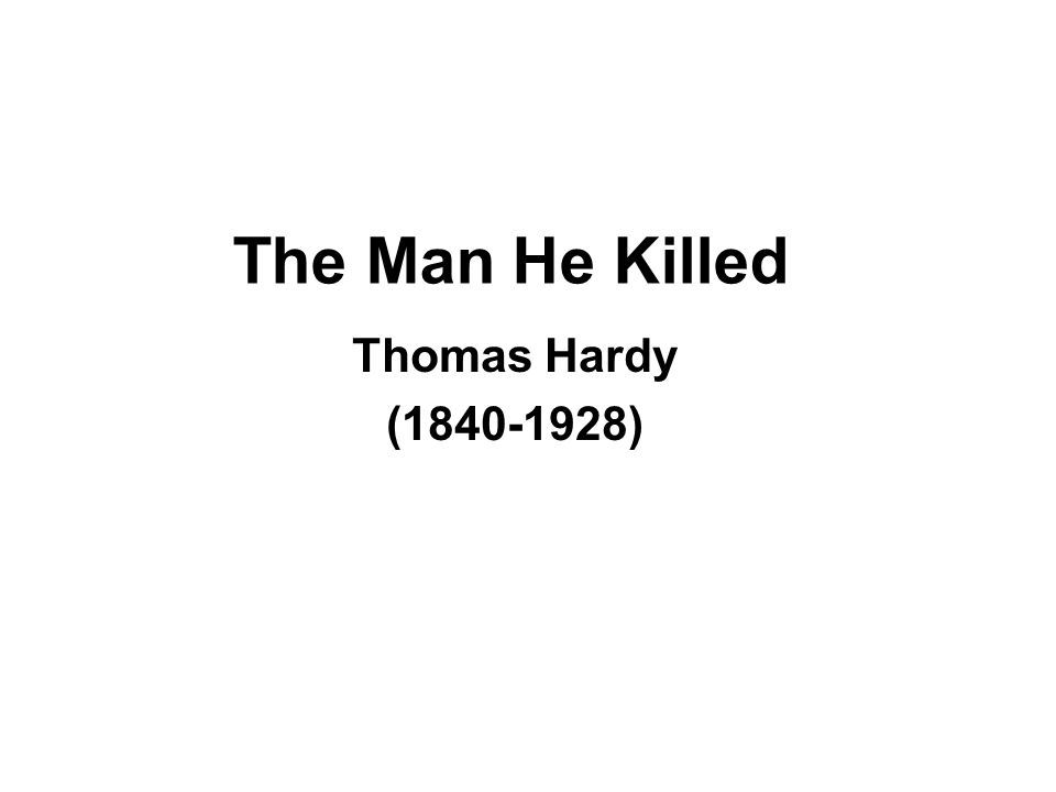 The Man He Killed Thomas Hardy (1840-1928)