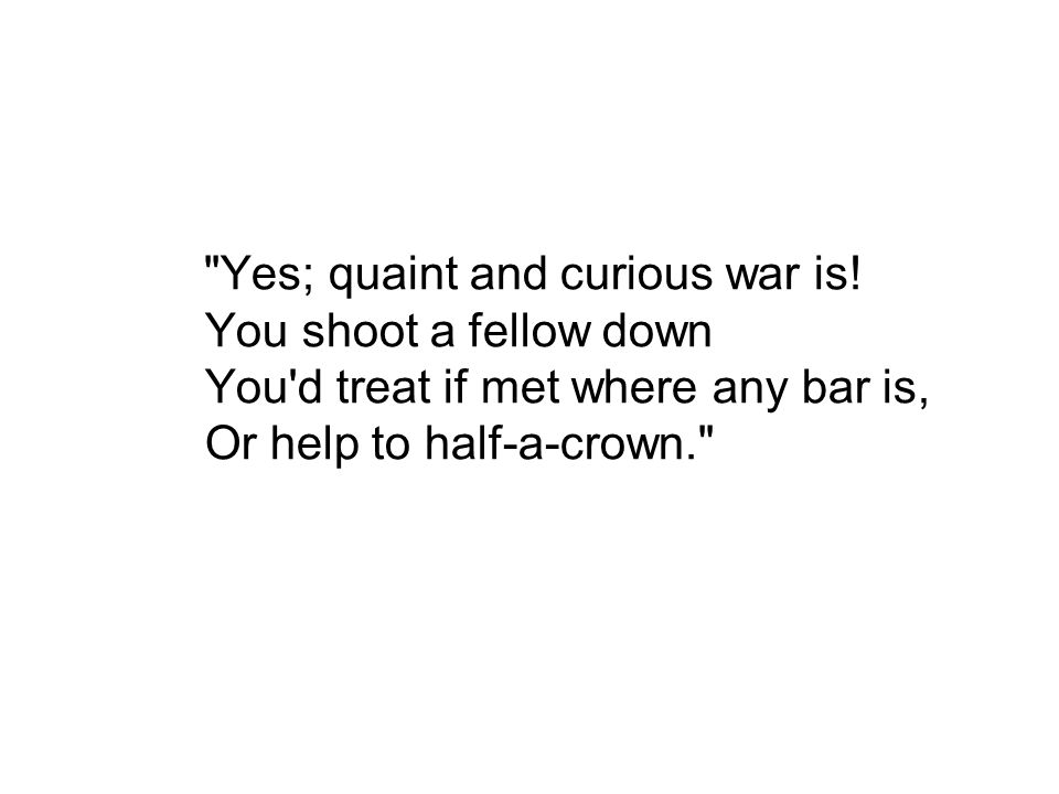 Yes; quaint and curious war is.