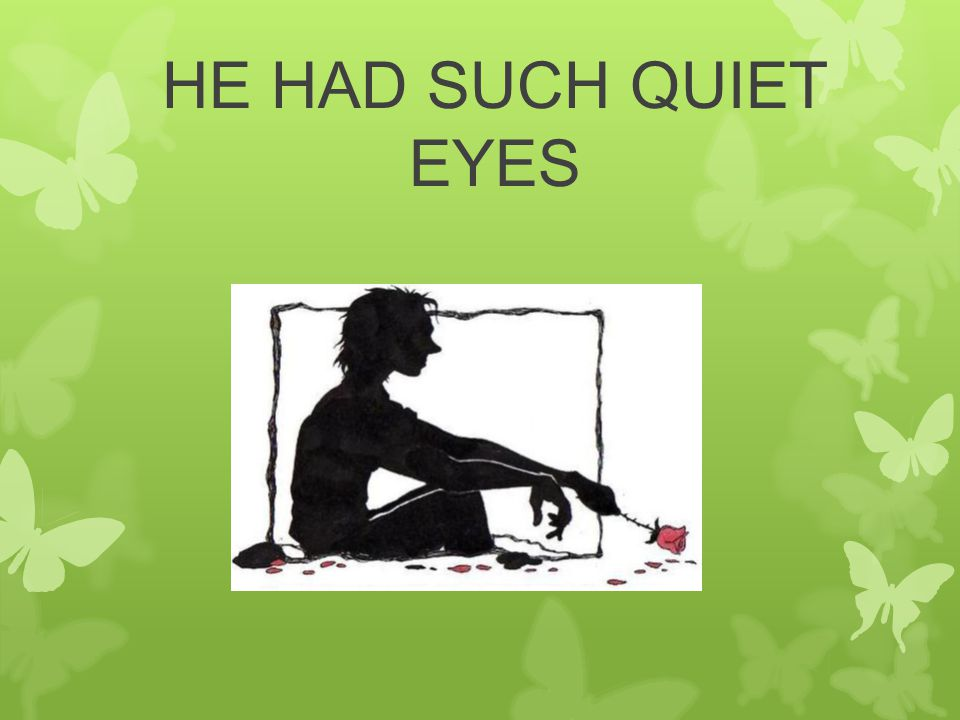 HE HAD SUCH QUIET EYES