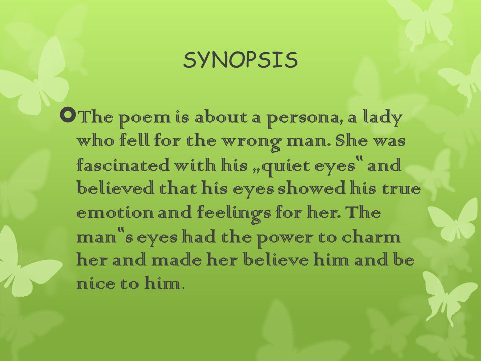SYNOPSIS  The poem is about a persona, a lady who fell for the wrong man.