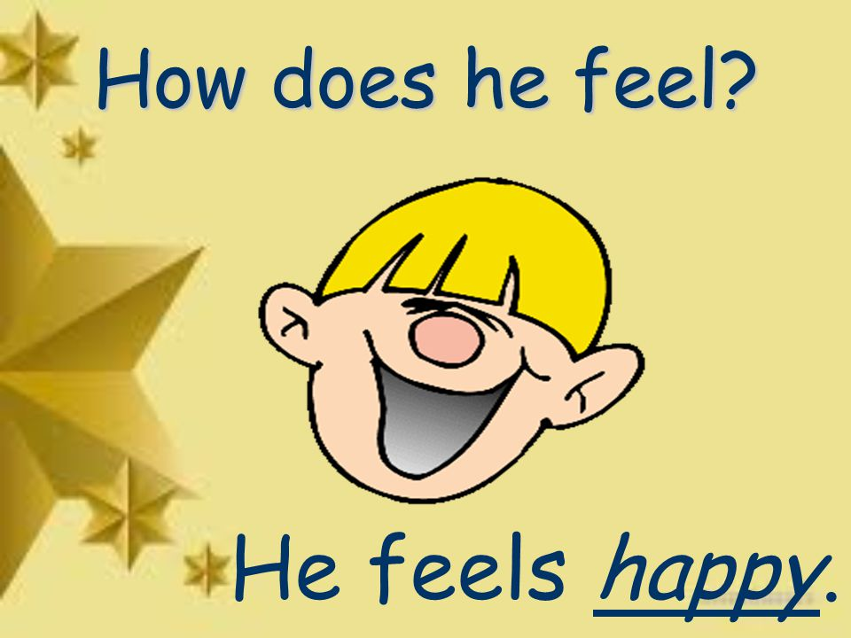 How does he feel He feels happy.