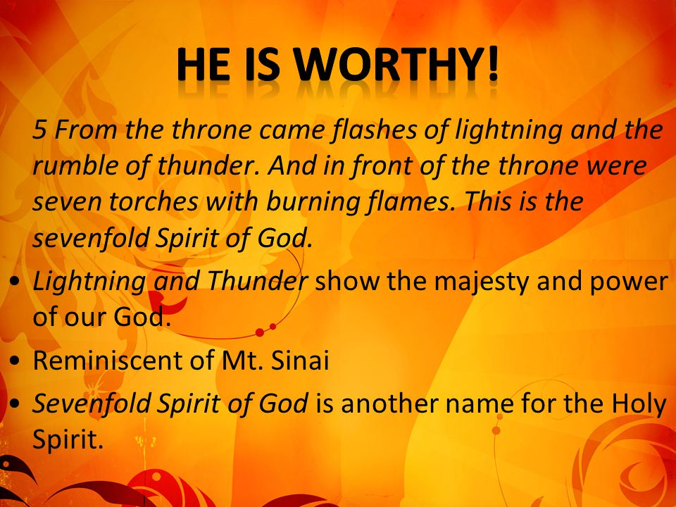 5 From the throne came flashes of lightning and the rumble of thunder. And in front of the throne were seven torches with burning flames. This is the