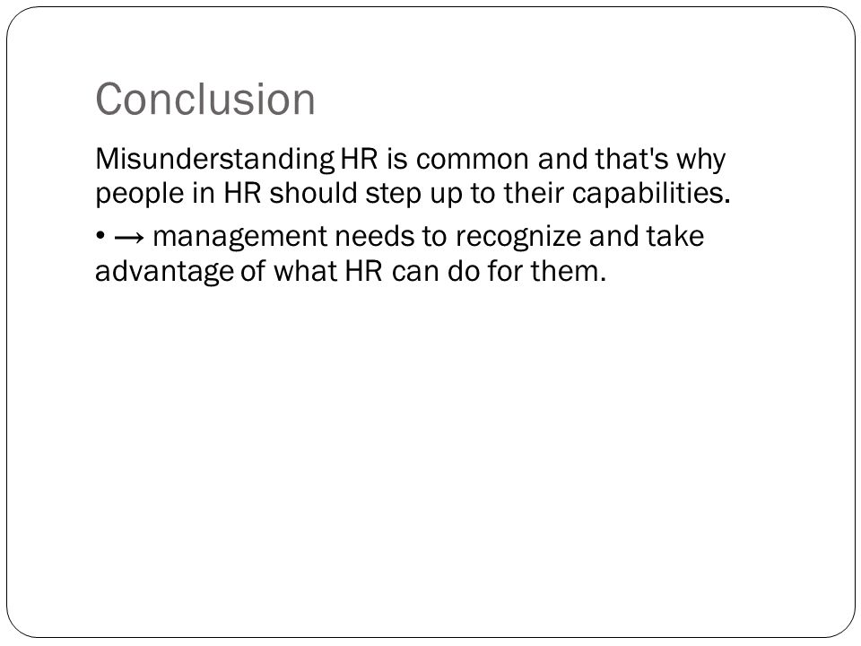 Conclusion Misunderstanding HR is common and that s why people in HR should step up to their capabilities.