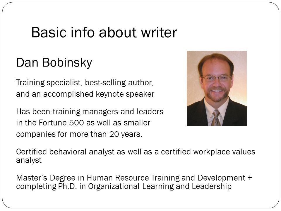 Basic info about writer Dan Bobinsky Training specialist, best-selling author, and an accomplished keynote speaker Has been training managers and leaders in the Fortune 500 as well as smaller companies for more than 20 years.