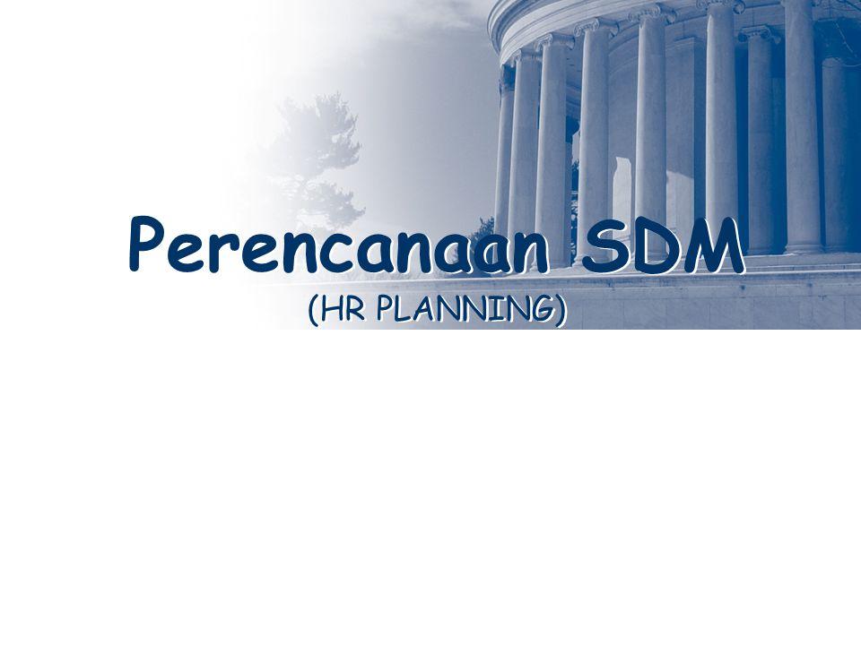 Perencanaan SDM (HR PLANNING) Perencanaan SDM (HR PLANNING)