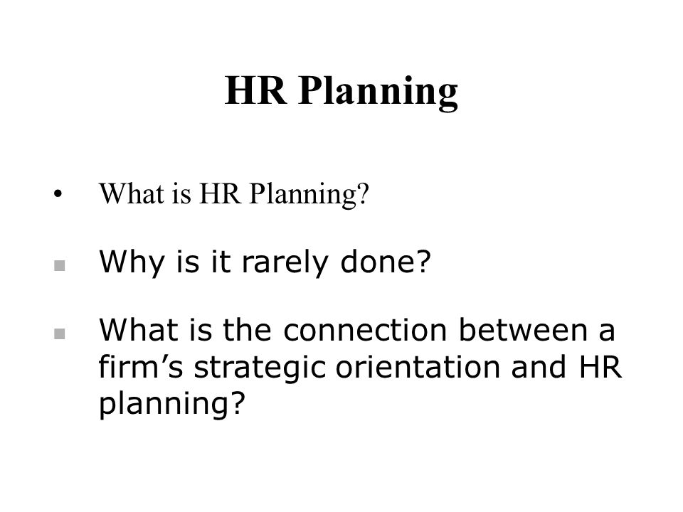 HR Planning What is HR Planning.Why is it rarely done.