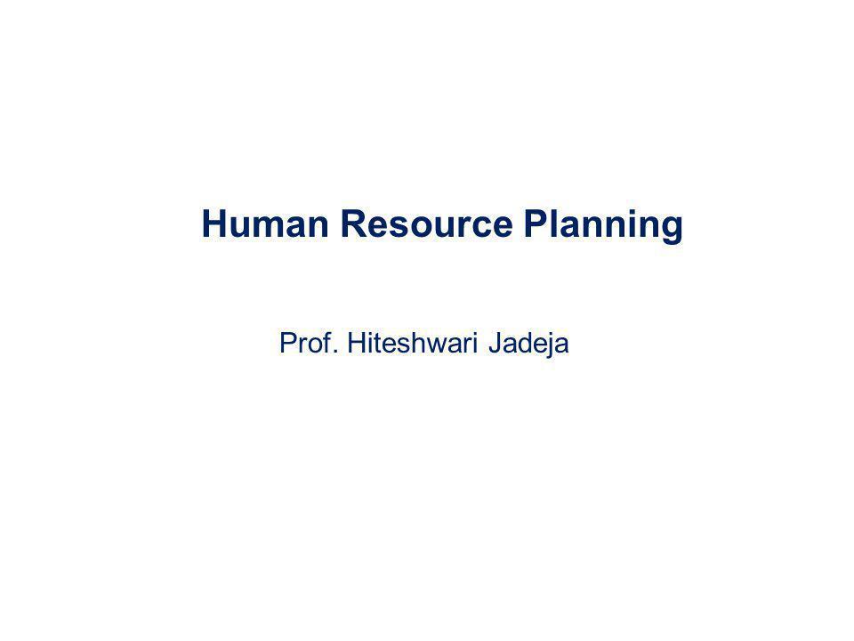 Human Resource Planning Prof. Hiteshwari Jadeja