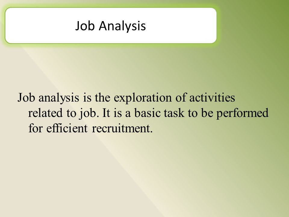 Job analysis is the exploration of activities related to job.