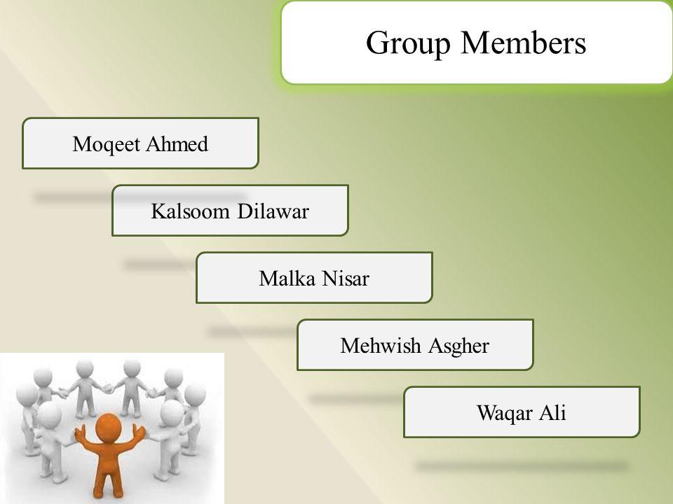 Kalsoom Dilawar Moqeet Ahmed Malka Nisar Mehwish Asgher Waqar Ali Group Members