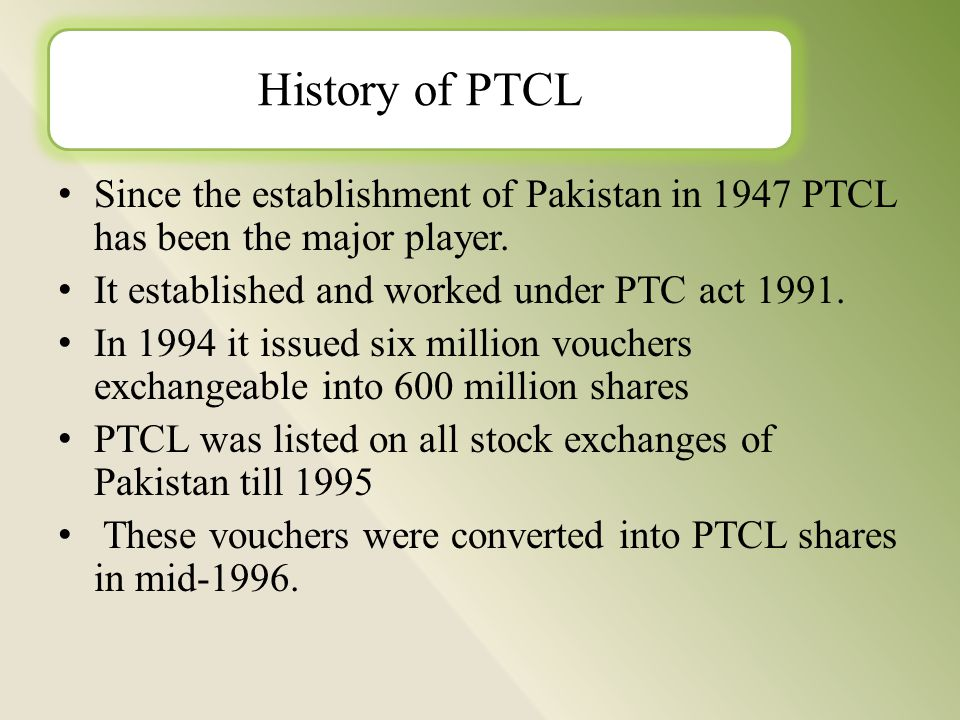 Since the establishment of Pakistan in 1947 PTCL has been the major player.