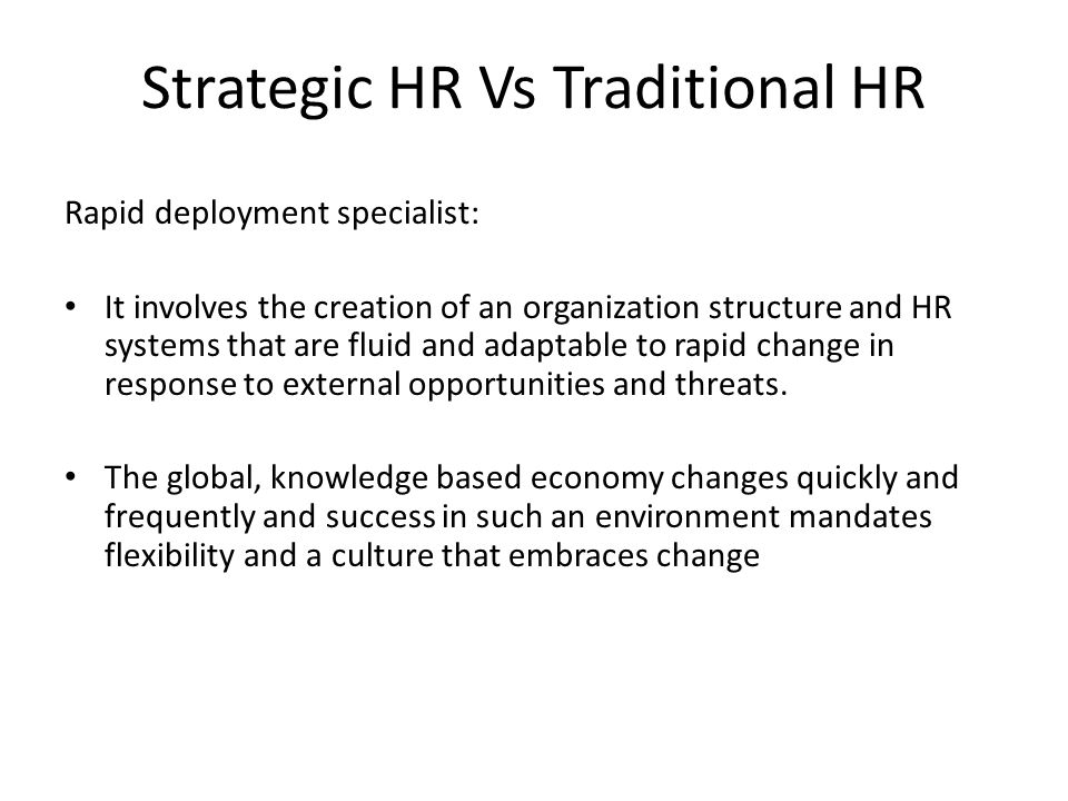 Rapid deployment specialist: It involves the creation of an organization structure and HR systems that are fluid and adaptable to rapid change in resp
