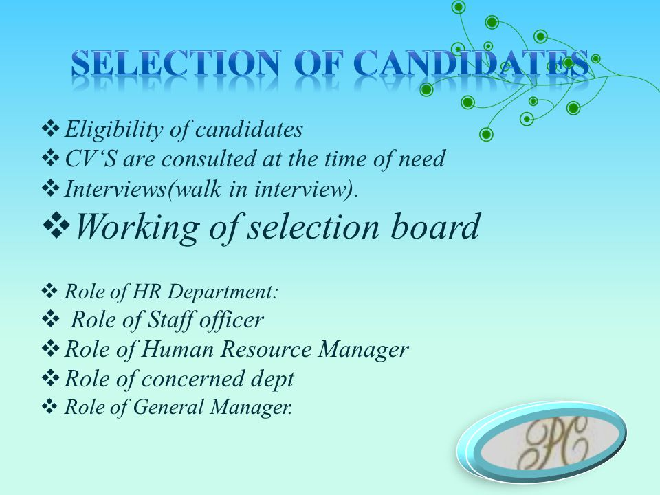  Eligibility of candidates  CV'S are consulted at the time of need  Interviews(walk in interview).