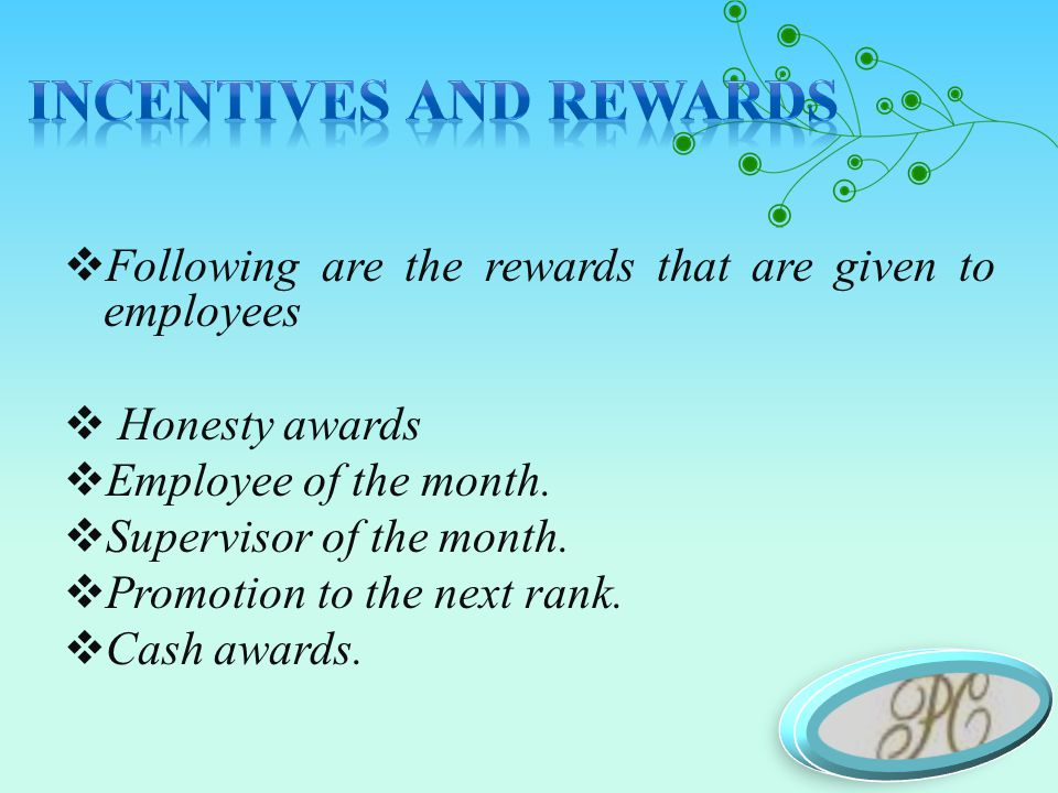  Following are the rewards that are given to employees  Honesty awards  Employee of the month.