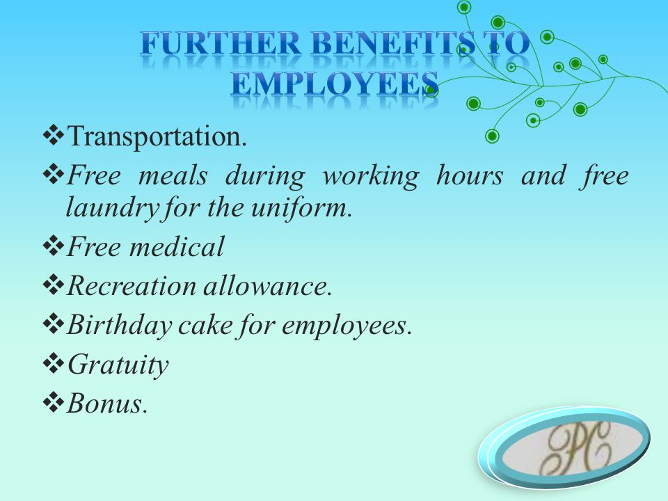  Transportation.  Free meals during working hours and free laundry for the uniform.