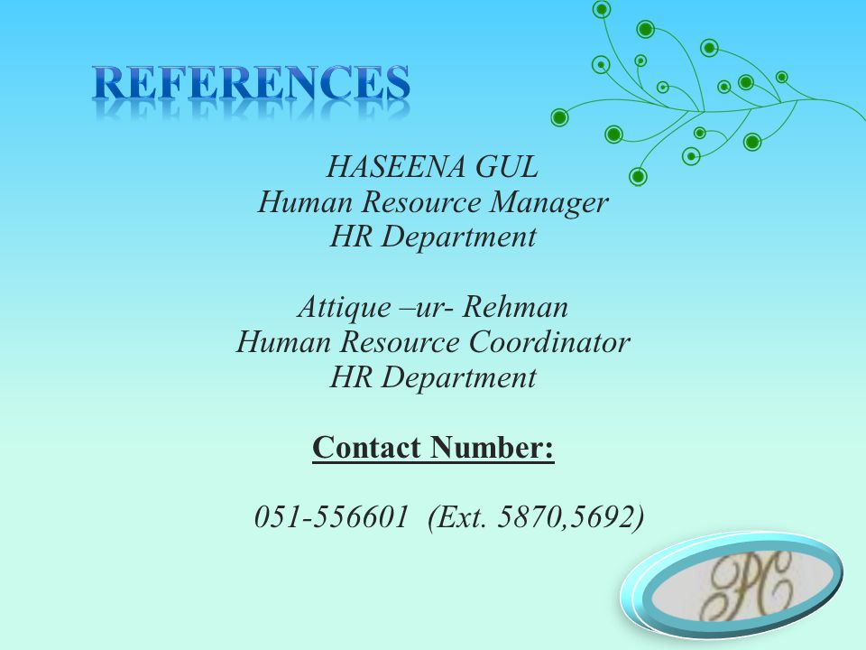 HASEENA GUL Human Resource Manager HR Department Attique –ur- Rehman Human Resource Coordinator HR Department Contact Number: 051-556601 (Ext.