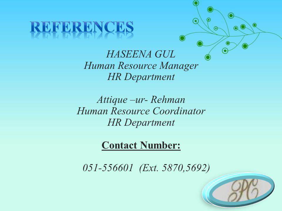 HASEENA GUL Human Resource Manager HR Department Attique –ur- Rehman Human Resource Coordinator HR Department Contact Number: 051-556601 (Ext. 5870,56