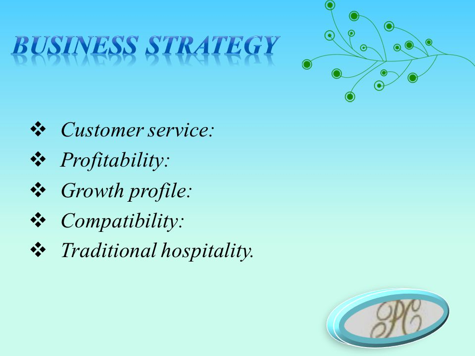  Customer service:  Profitability:  Growth profile:  Compatibility:  Traditional hospitality.
