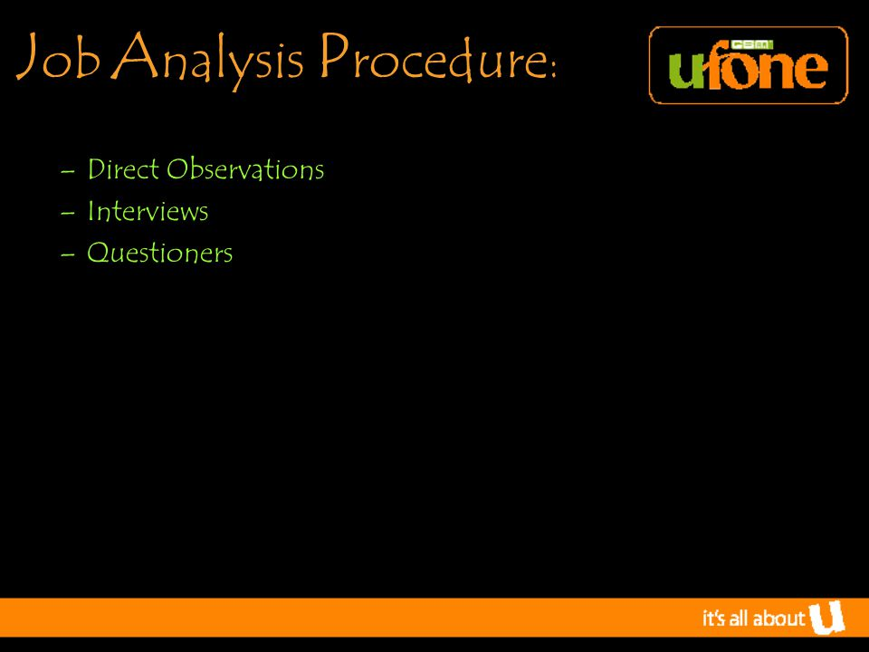 J ob A nalysis P rocedure : –Direct Observations –Interviews –Questioners