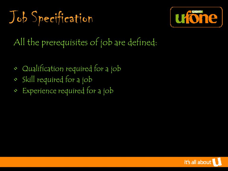 Job S pecification All the prerequisites of job are defined: Qualification required for a job Skill required for a job Experience required for a job