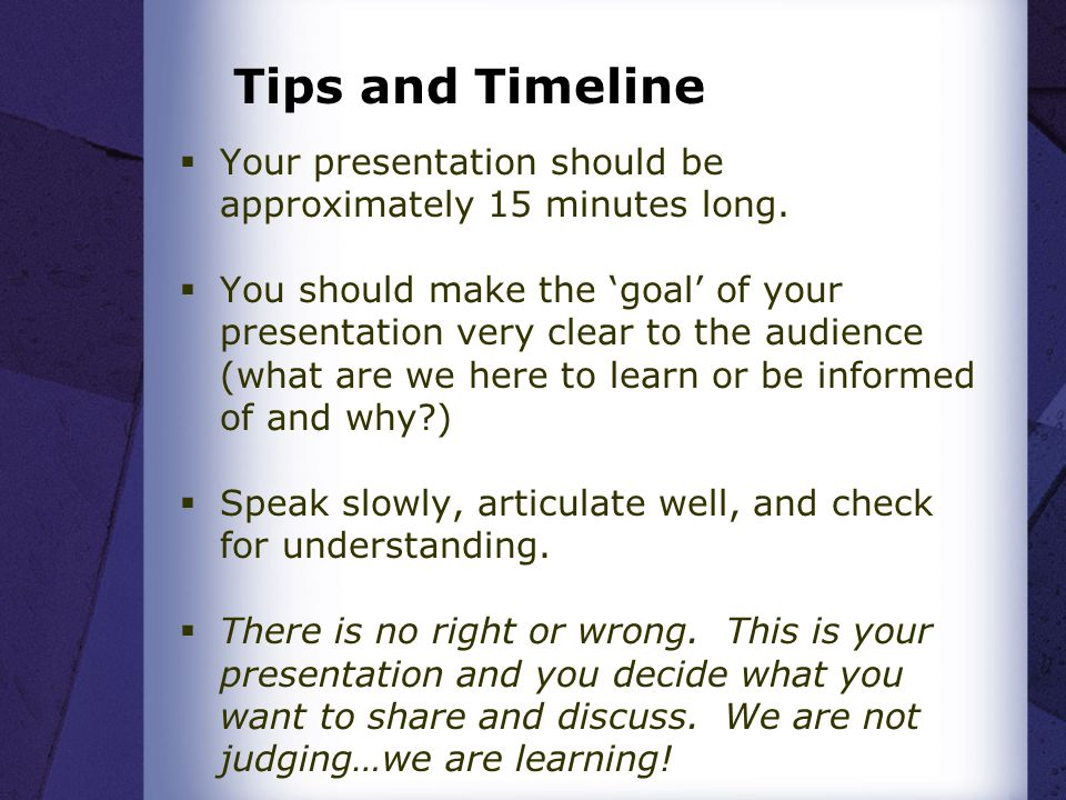 Tips and Timeline  Your presentation should be approximately 15 minutes long.