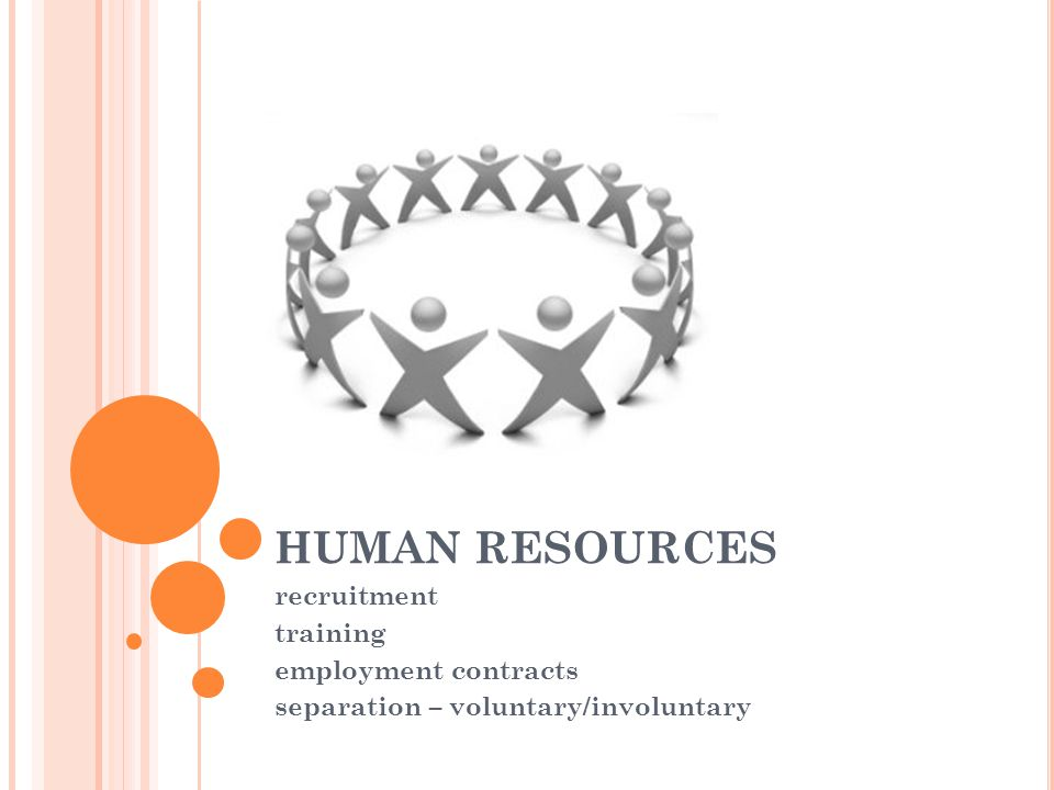 HUMAN RESOURCES recruitment training employment contracts separation – voluntary/involuntary
