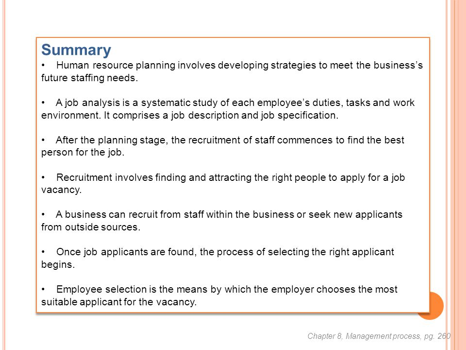 Summary Human resource planning involves developing strategies to meet the business's future staffing needs. A job analysis is a systematic study of e