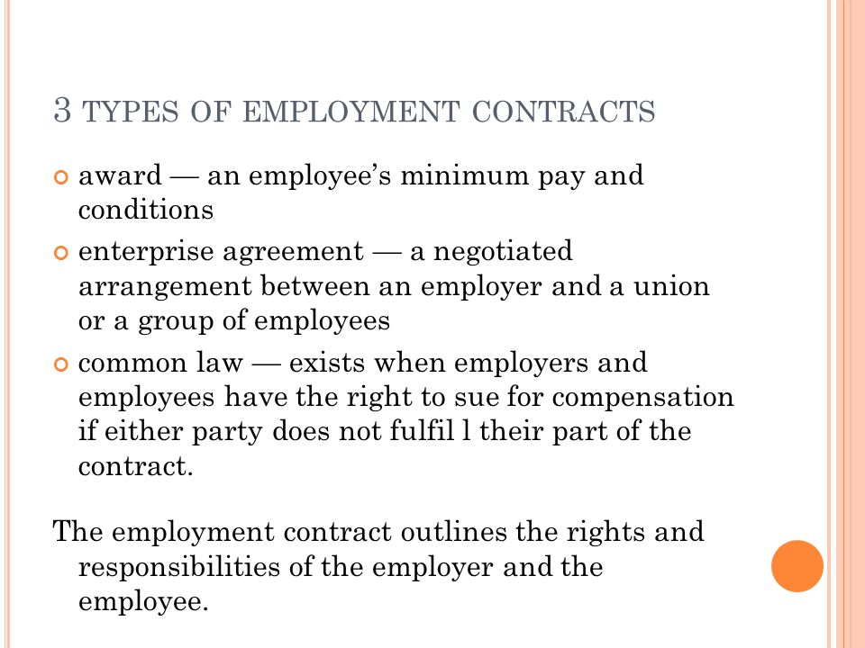 3 TYPES OF EMPLOYMENT CONTRACTS award — an employee's minimum pay and conditions enterprise agreement — a negotiated arrangement between an employer a