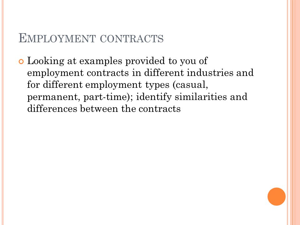 E MPLOYMENT CONTRACTS Looking at examples provided to you of employment contracts in different industries and for different employment types (casual,