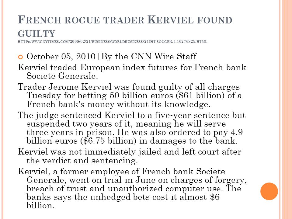 F RENCH ROGUE TRADER K ERVIEL FOUND GUILTY HTTP :// WWW. NYTIMES. COM /2008/02/21/ BUSINESS / WORLDBUSINESS /21 IHT - SOCGEN.4.10276829. HTML October