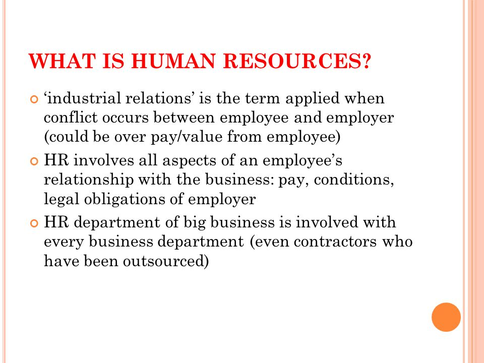 'industrial relations' is the term applied when conflict occurs between employee and employer (could be over pay/value from employee) HR involves all