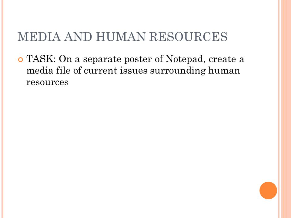 MEDIA AND HUMAN RESOURCES TASK: On a separate poster of Notepad, create a media file of current issues surrounding human resources