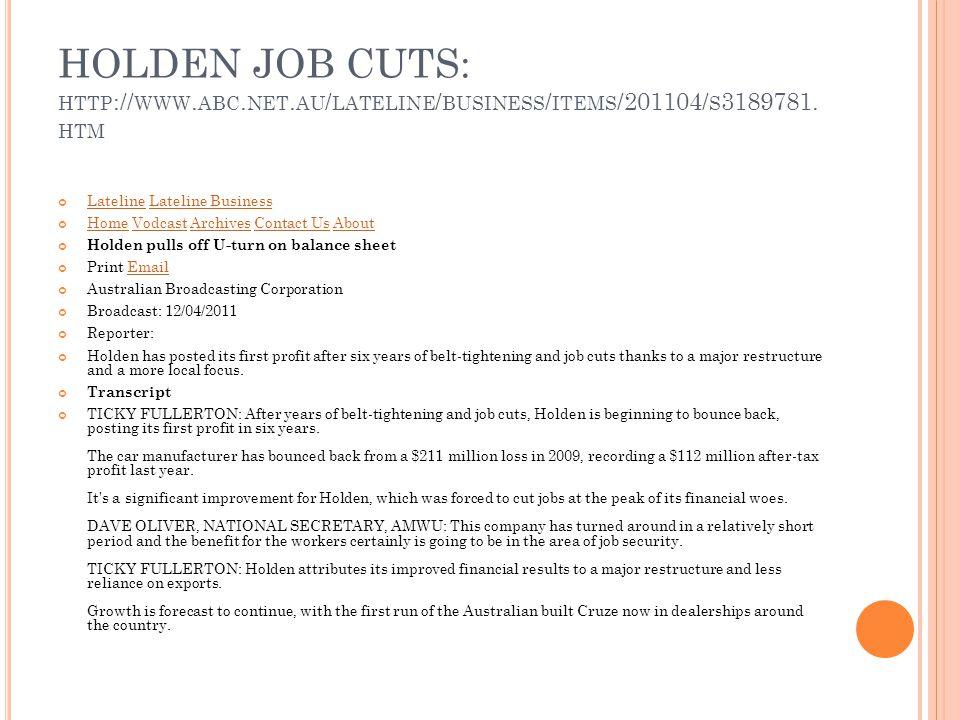 HOLDEN JOB CUTS: HTTP :// WWW. ABC. NET. AU / LATELINE / BUSINESS / ITEMS /201104/ S 3189781. HTM LatelineLateline Lateline BusinessLateline Business