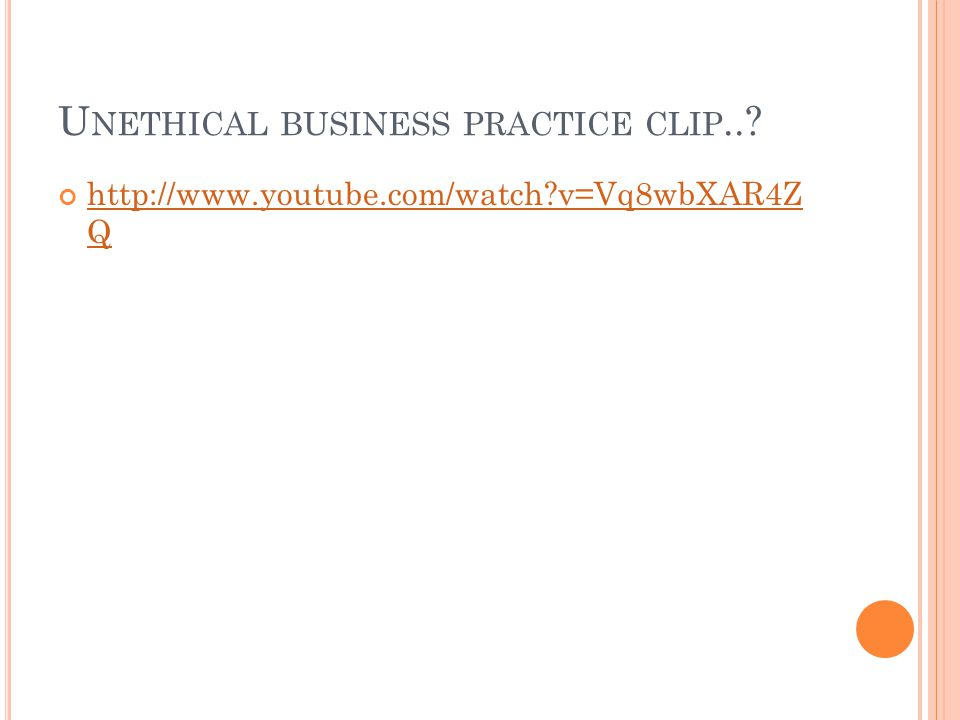 U NETHICAL BUSINESS PRACTICE CLIP..? http://www.youtube.com/watch?v=Vq8wbXAR4Z Q