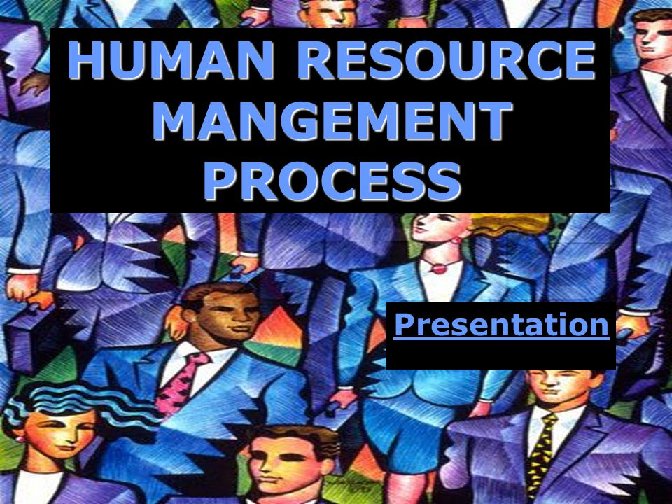 HUMAN RESOURCE MANGEMENT PROCESS Presentation