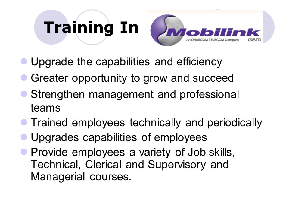 Training In Upgrade the capabilities and efficiency Greater opportunity to grow and succeed Strengthen management and professional teams Trained employees technically and periodically Upgrades capabilities of employees Provide employees a variety of Job skills, Technical, Clerical and Supervisory and Managerial courses.