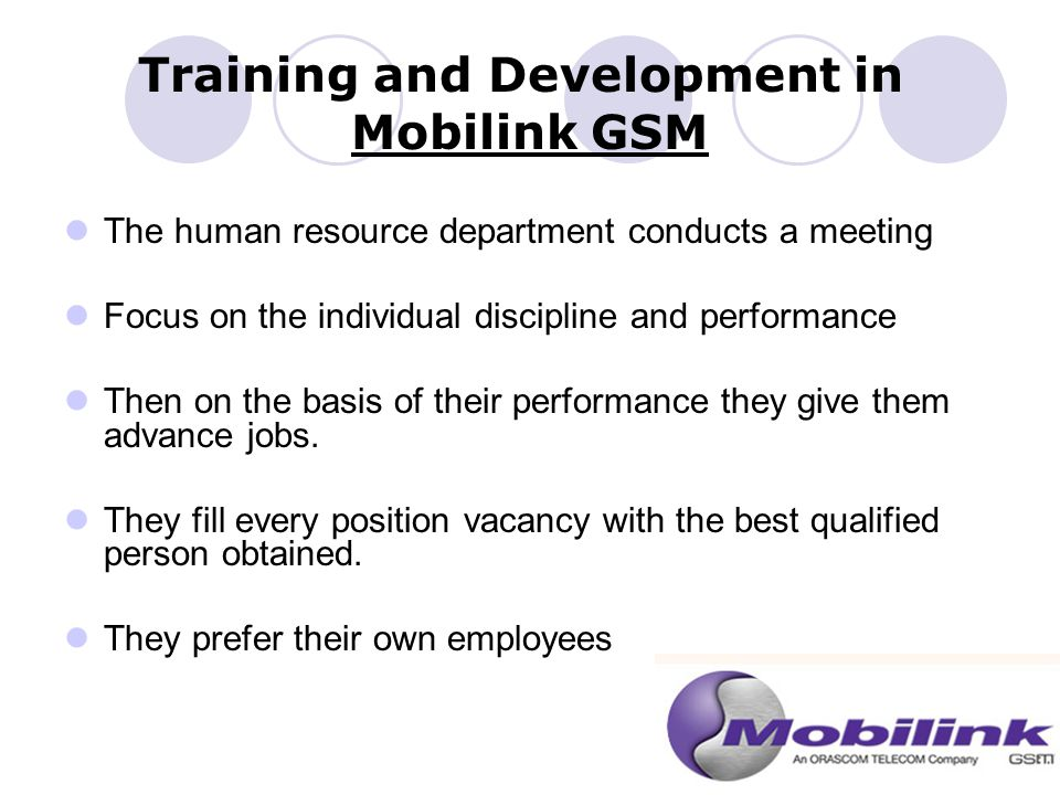 Training and Development in Mobilink GSM The human resource department conducts a meeting Focus on the individual discipline and performance Then on the basis of their performance they give them advance jobs.