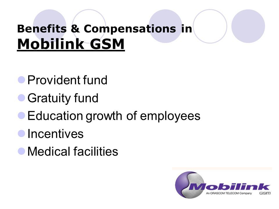 Provident fund Gratuity fund Education growth of employees Incentives Medical facilities Benefits & Compensations in Mobilink GSM