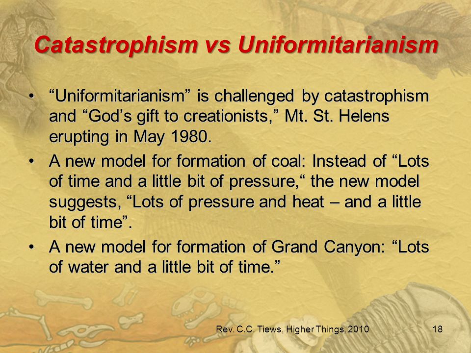 Catastrophism vs Uniformitarianism Uniformitarianism is challenged by catastrophism and God's gift to creationists, Mt.