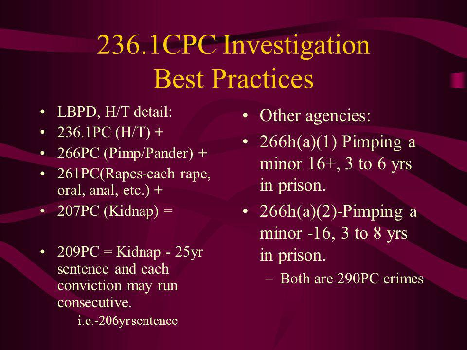 236.1CPC Investigation Best Practices LBPD, H/T detail: 236.1PC (H/T) + 266PC (Pimp/Pander) + 261PC(Rapes-each rape, oral, anal, etc.) + 207PC (Kidnap