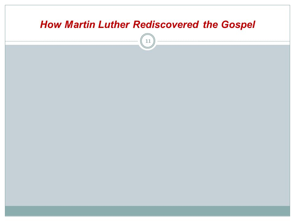 How Martin Luther Rediscovered the Gospel 11