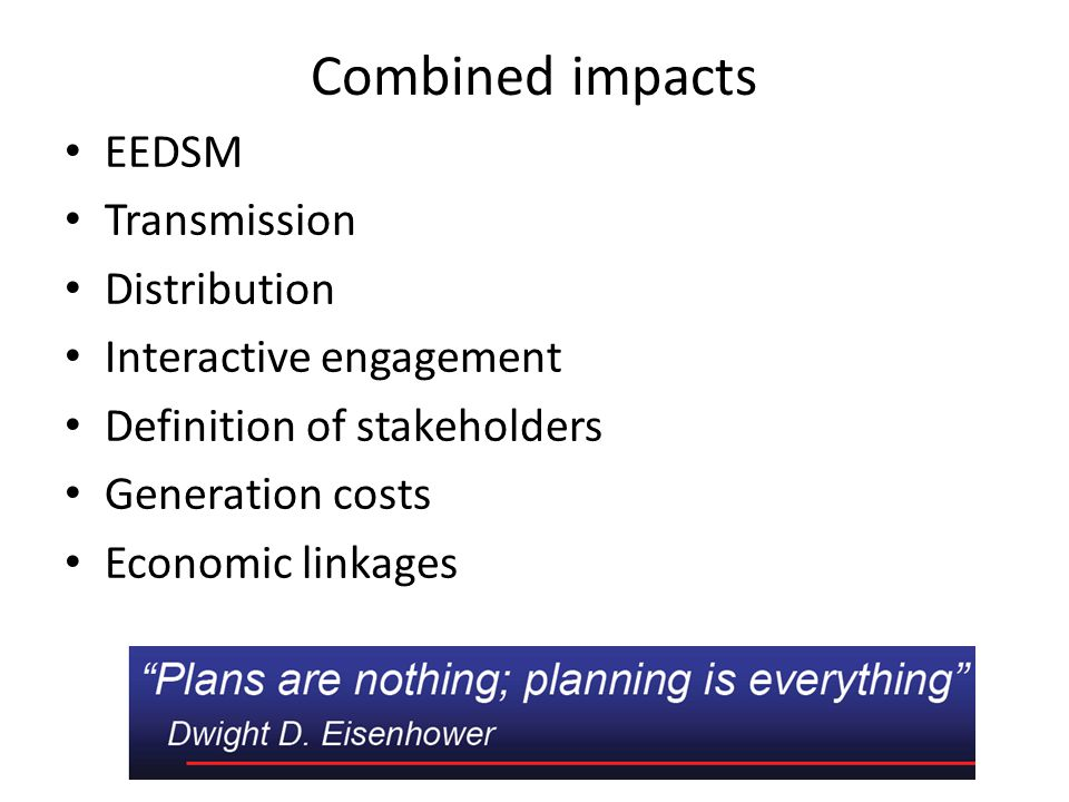 Combined impacts EEDSM Transmission Distribution Interactive engagement Definition of stakeholders Generation costs Economic linkages