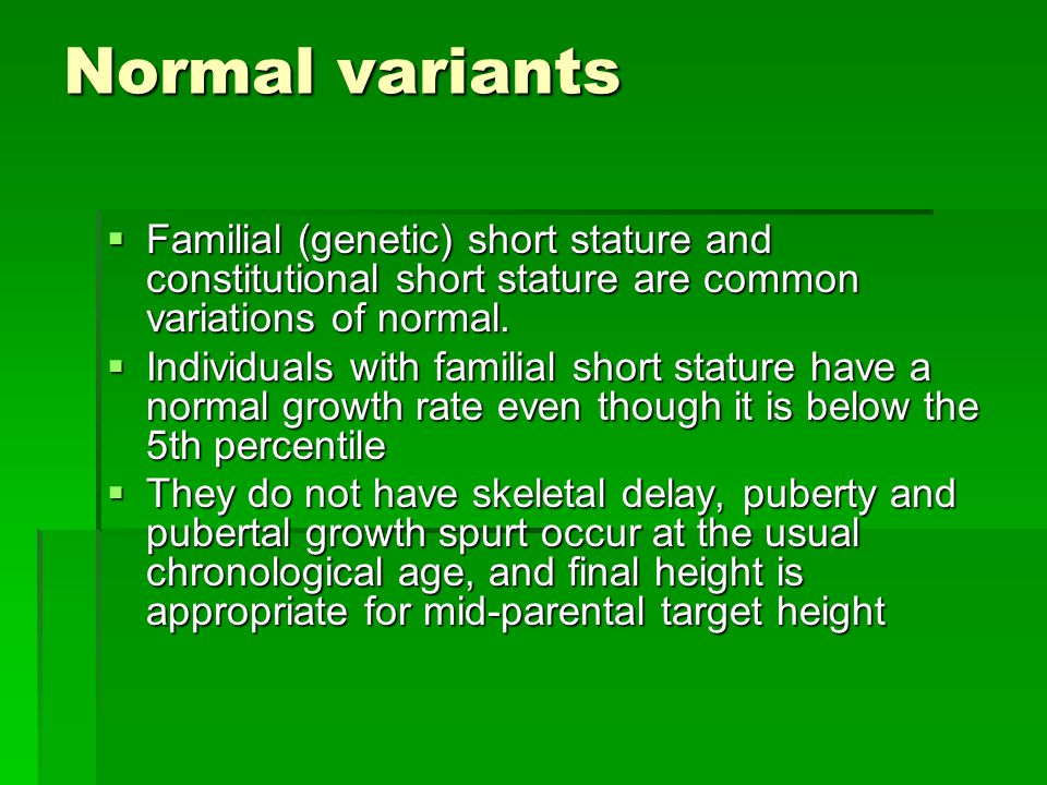 Family History  Family member with short stature  Consanguinity  Height and weight of siblings  Height and weight of parents  Puberty