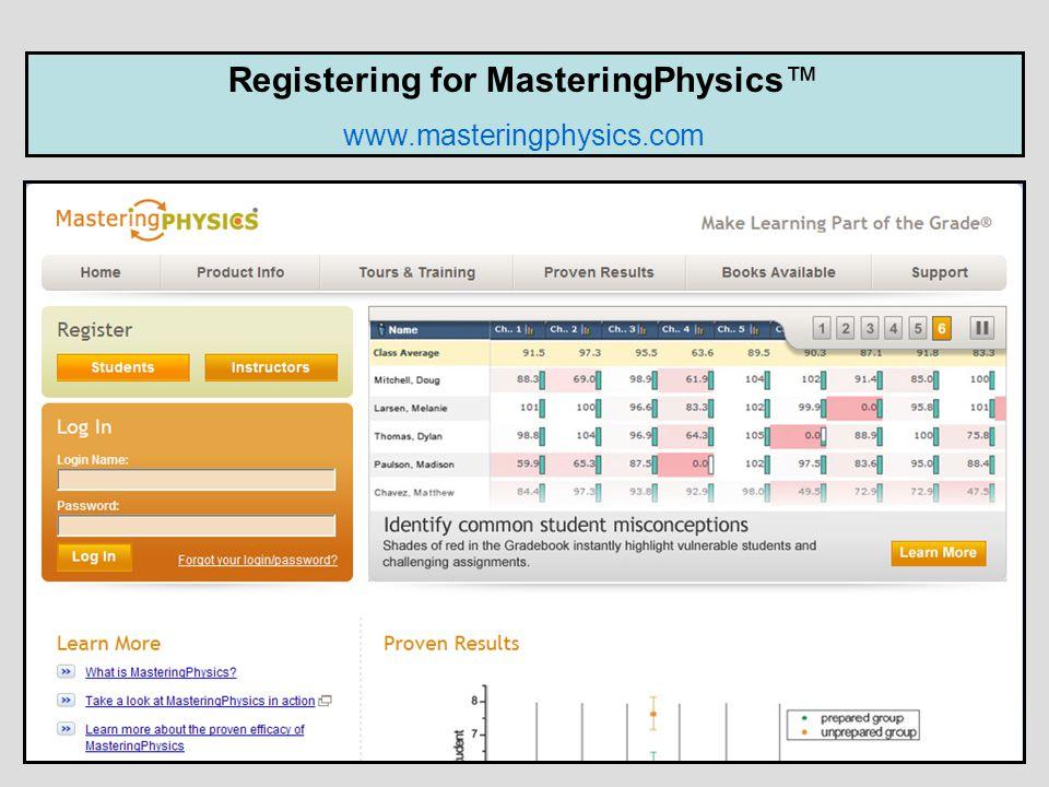 Go to www.masteringphysics.com Click Students