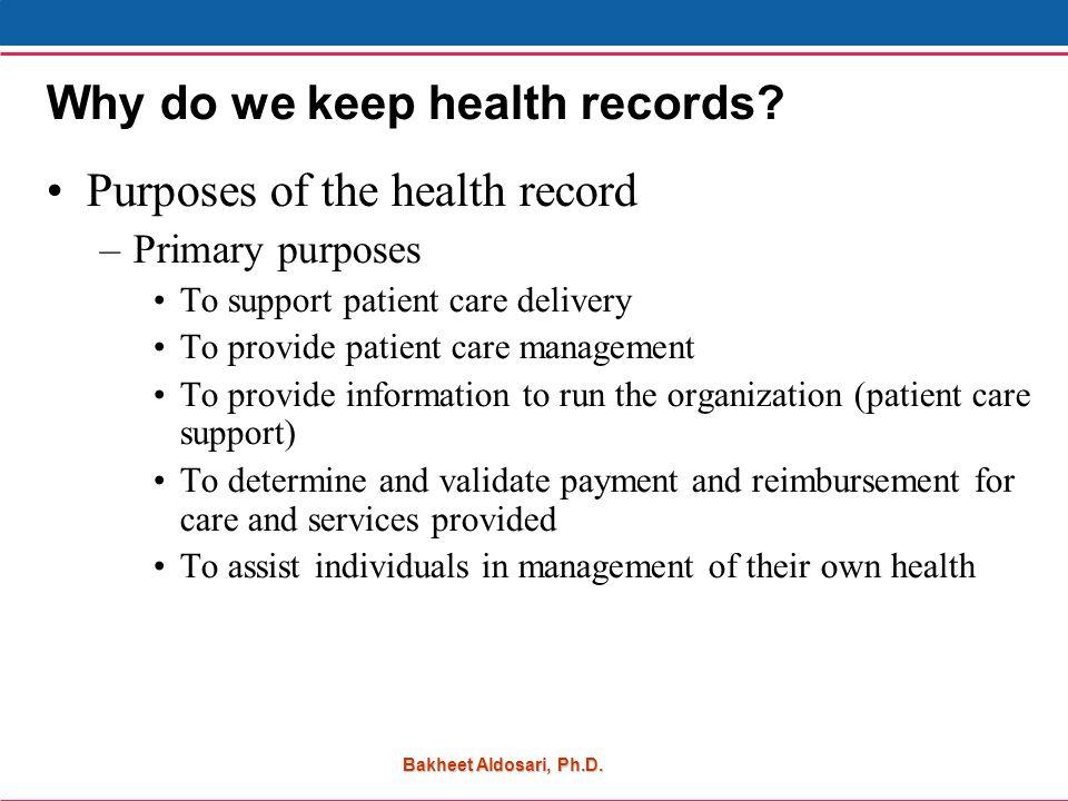 Bakheet Aldosari, Ph.D. Why do we keep health records.