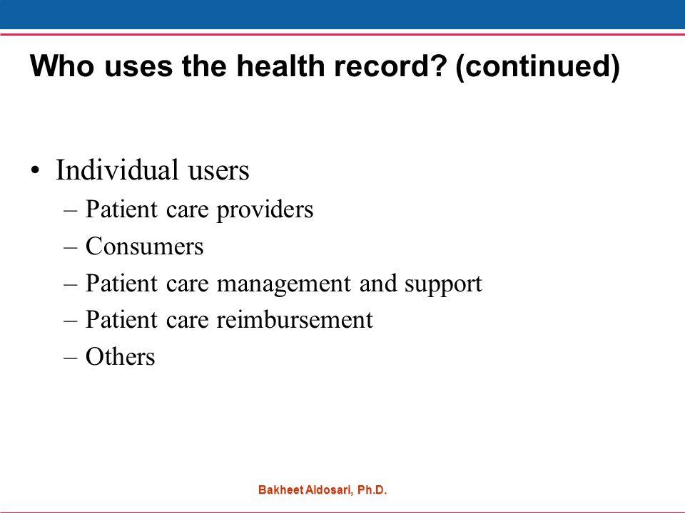 Bakheet Aldosari, Ph.D. Who uses the health record.