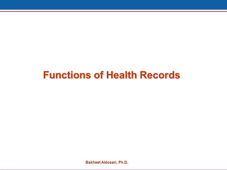 Bakheet Aldosari, Ph.D. Functions of Health Records