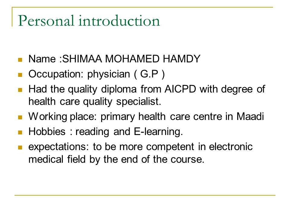 Personal introduction Name :SHIMAA MOHAMED HAMDY Occupation: physician ( G.P ) Had the quality diploma from AICPD with degree of health care quality s